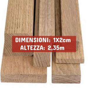 Listello Rovere Piallato - DIMENSIONI: 1X2cm - Altezza: 2,35mt - Scegli tu le misure!