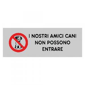 ETICHETTA 'I NOSTRI AMICI CANI NON POSSONO ENTRARE' cm 15 x 5