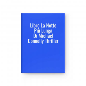 Libro La Notte Più Lunga Di Michael Connelly Thriller