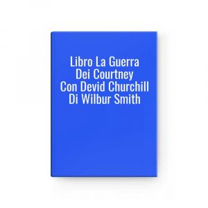 Libro La Guerra Dei Courtney Con Devid Churchill Di Wilbur Smith
