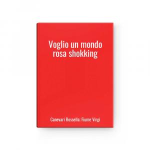 Voglio un mondo rosa shokking | Canevari Rossella; Fiume Virgi