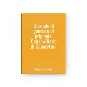 Giornale di guerra e di prigionia. Con il «Diario di Caporetto» | Gadda Carlo Emilio