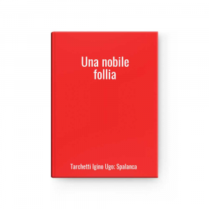 Una nobile follia | Tarchetti Igino Ugo; Spalanca