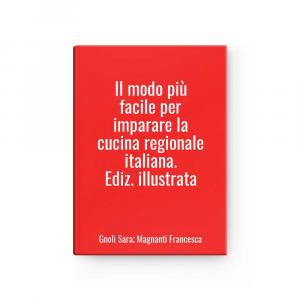 Il modo più facile per imparare la cucina regionale italiana. Ediz. illustrata | Gnoli Sara; Magnanti Francesca