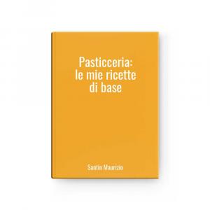 Pasticceria: le mie ricette di base | Santin Maurizio