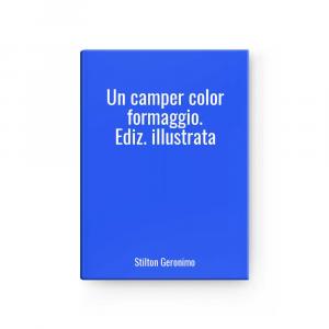 Un camper color formaggio. Ediz. illustrata | Stilton Geronimo