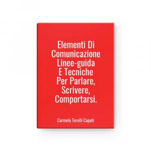 Elementi Di Comunicazione Linee-guida E Tecniche Per Parlare, Scrivere, Comportarsi. | Carmela Torelli Caputi