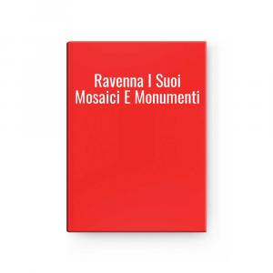 Ravenna I Suoi Mosaici E Monumenti