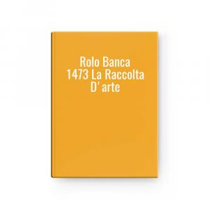 Rolo Banca 1473 La Raccolta D'arte