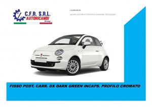 FISSO POST. CARR. DX DARK GREEN INCAPS. PROFILO CROMATO PER FIAT 500 CABRIOLET 2 PORTE 07/2009
