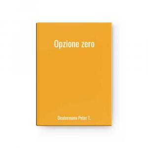 Opzione Zero L Deutermann Peter -.