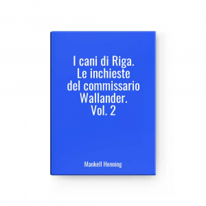 The Dogs Of Riga.- Inchieste Of Commissario Wallander.vol.2 L Mankell Henning