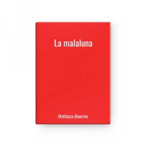 La malaluna | Mattiuzza Maurizio
