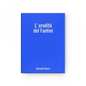 L'eredità del Fantini | Ghizzoni Marco