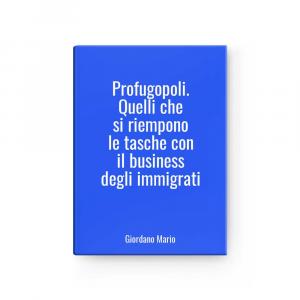 Profugopoli. Quelli che si riempono le tasche con il business degli immigrati | Giordano Mario