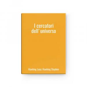 I cercatori dell'universo   Hawking Lucy; Hawking Stephen