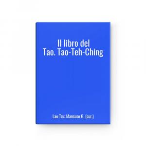 Il libro del Tao. Tao-Teh-Ching | Lao Tzu; Mancuso G. (cur.)