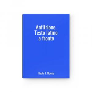 Anfitrione. Testo latino a fronte | Plauto T. Maccio