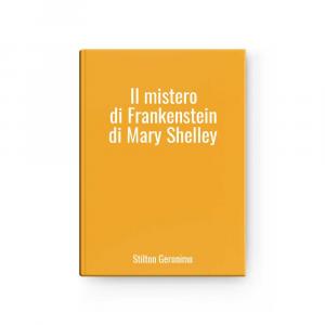 Il mistero di Frankenstein di Mary Shelley | Stilton Geronimo