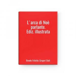 Noah\'s Ark Talking.ed.illustrated L Brooks Felicity ; Gregori Giuli
