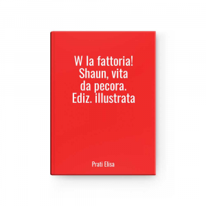 W The Fattoria! Shaun,life From Sheep.ed.illustrated L Prati Elisa