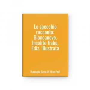 - Mirror Racconta: Biancaneve.insolite Fables.ed.illustrated L Roncaglia Silvia ; Daltan Paol