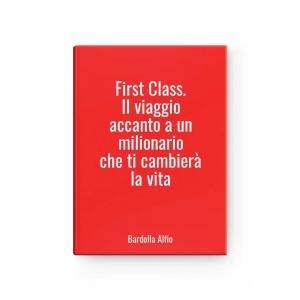 First Class. Il viaggio accanto a un milionario che ti cambierà la vita | Bardolla Alfio