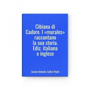 Cibiana Of Cadore.the «murales» Raccontano The His History.ed.Italian And English L Zuccon Antonio ; Coltro Paolo